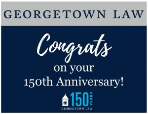 Printable sign the reads Georgetown Law, Congrats on your 150th Anniversary!
