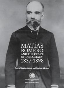 """Cover of Sergio Silva and Graciela Márquez's book """"Matías Romero y el oficio diplomático: 1837-1898"""""""