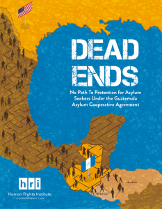 "Cover of Report - ""Dead Ends: No Path to Protection for Asylum Seekers Under the Guatemala Asylum Cooperative Agreement"""