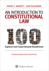 Cover image of Professor Randy Barnett's book, 100 Supreme Court Cases Everyone Should Know