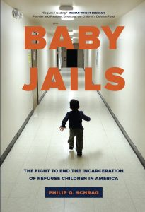 Book cover of Phil Schrag's Baby Jails: The Fight to End the Incarceration of Refugee Children in America